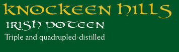 Knockeen Hills:Irish Poteen. Triple and Quadruple Distilled